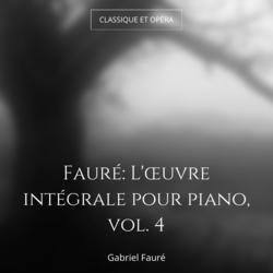 Fauré: L'œuvre intégrale pour piano, vol. 4