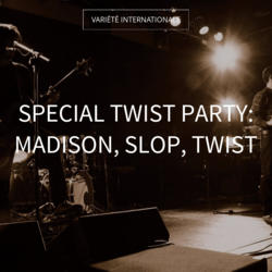 Special Twist Party: Madison, Slop, Twist