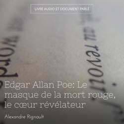 Edgar Allan Poe: Le masque de la mort rouge, le cœur révélateur