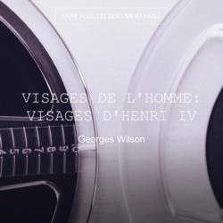 Visages de l'homme: Visages d'Henri IV