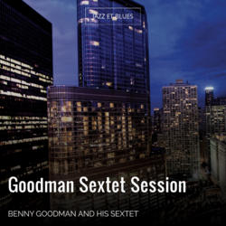 Goodman Sextet Session