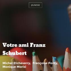 Votre ami Franz Schubert