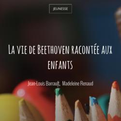 La vie de Beethoven racontée aux enfants