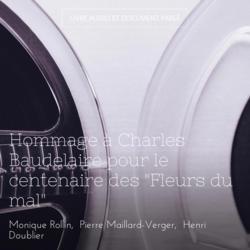"""Hommage à Charles Baudelaire pour le centenaire des """"Fleurs du mal"""""""