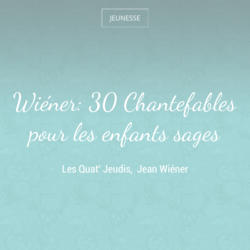 Wiéner: 30 Chantefables pour les enfants sages