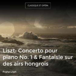 Liszt: Concerto pour piano No. 1 & Fantaisie sur des airs hongrois