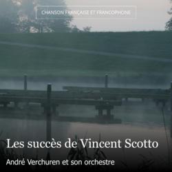 Les succès de Vincent Scotto