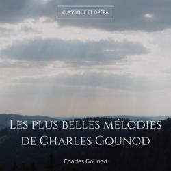 Les plus belles mélodies de Charles Gounod