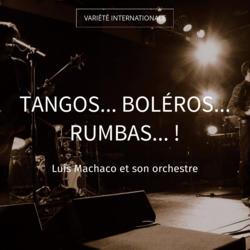 Tangos... Boléros... Rumbas... !