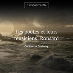 Les poètes et leurs musiciens: Ronsard