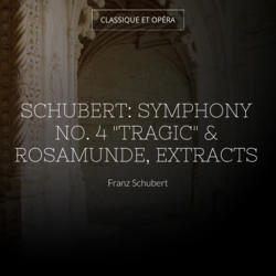 "Schubert: Symphony No. 4 ""Tragic"" & Rosamunde, Extracts"