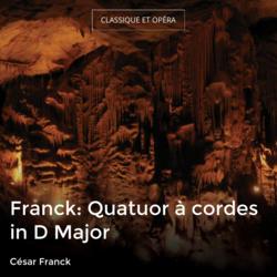 Franck: Quatuor à cordes in D Major