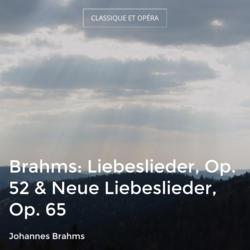 Brahms: Liebeslieder, Op. 52 & Neue Liebeslieder, Op. 65