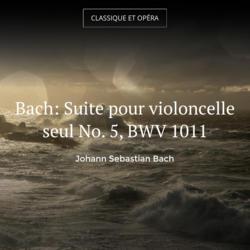Bach: Suite pour violoncelle seul No. 5, BWV 1011