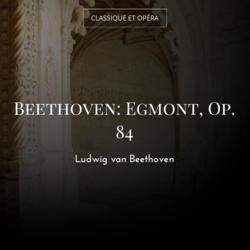 Beethoven: Egmont, Op. 84