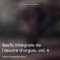 Bach: Intégrale de l'œuvre d'orgue, vol. 4