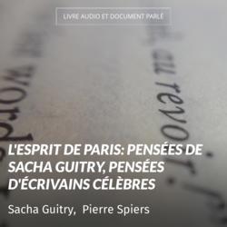 L'esprit de Paris: Pensées de Sacha Guitry, pensées d'écrivains célèbres