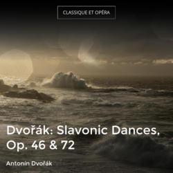 Dvořák: Slavonic Dances, Op. 46 & 72