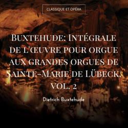Buxtehude: Intégrale de l'œuvre pour orgue aux grandes orgues de Sainte-Marie de Lübeck, vol. 2