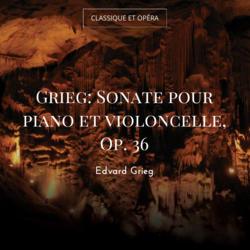 Grieg: Sonate pour piano et violoncelle, Op. 36