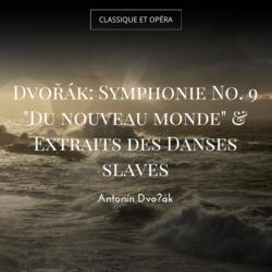 """Dvořák: Symphonie No. 9 """"Du nouveau monde"""" & Extraits des Danses slaves"""
