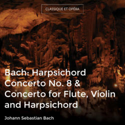Bach: Harpsichord Concerto No. 8 & Concerto for Flute, Violin and Harpsichord