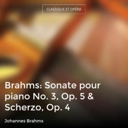 Brahms: Sonate pour piano No. 3, Op. 5 & Scherzo, Op. 4