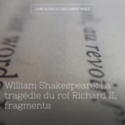 William Shakespeare: La tragédie du roi Richard II, fragments