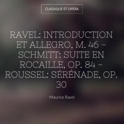 Ravel: Introduction et allegro, M. 46 - Schmitt: Suite en rocaille, Op. 84 - Roussel: Sérénade, Op. 30