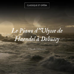 Le Piano d'Ulysse de Haendel à Debussy