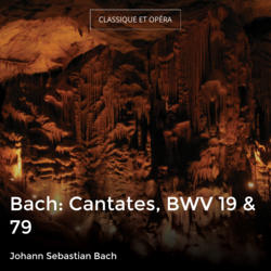 Bach: Cantates, BWV 19 & 79