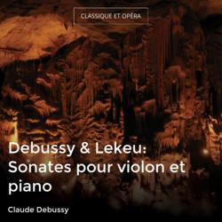 Debussy & Lekeu: Sonates pour violon et piano