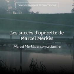 Les succés d'opérette de Marcel Merkès