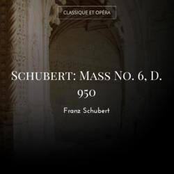 Schubert: Mass No. 6, D. 950
