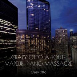 Crazy Otto à toute vapeur: Piano massacre