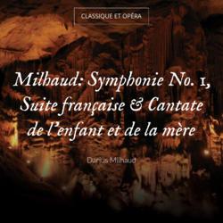 Milhaud: Symphonie No. 1, Suite française & Cantate de l'enfant et de la mère