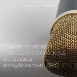 Chasseurs de son: Concours international du meilleur enregistrement, 1957