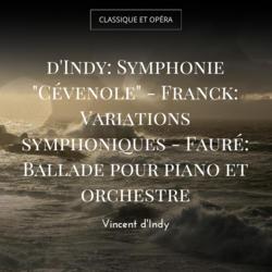 """d'Indy: Symphonie """"Cévenole"""" - Franck: Variations symphoniques - Fauré: Ballade pour piano et orchestre"""