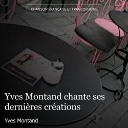 Yves Montand chante ses dernières créations