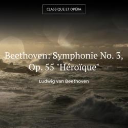 "Beethoven: Symphonie No. 3, Op. 55 ""Héroïque"""