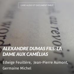 Alexandre Dumas fils: La dame aux camélias