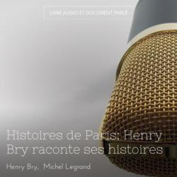Histoires de Paris: Henry Bry raconte ses histoires