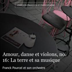 Amour, danse et violons, no. 16: La terre et sa musique