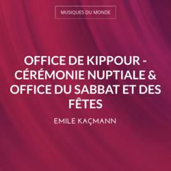 Office de Kippour - Cérémonie nuptiale & Office du Sabbat et des fêtes