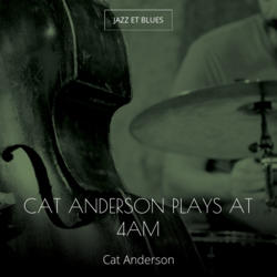 Cat Anderson Plays At 4am