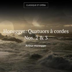 Honegger: Quatuors à cordes Nos. 2 & 3