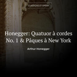 Honegger: Quatuor à cordes No. 1 & Pâques à New York