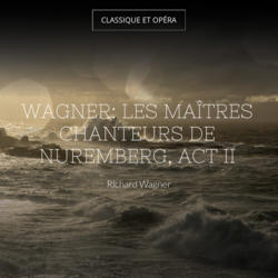 Wagner: Les maîtres chanteurs de Nuremberg, Act II