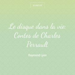 Le disque dans la vie: Contes de Charles Perrault