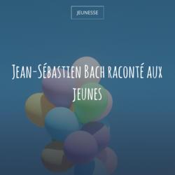 Jean-Sébastien Bach raconté aux jeunes